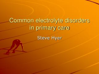 Common electrolyte disorders in primary care