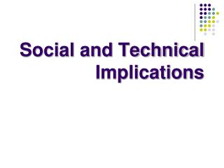 Social and Technical Implications
