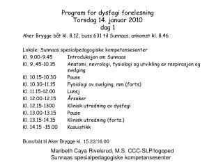 Program for dysfagi forelesning  Torsdag 14. januar 2010 dag 1