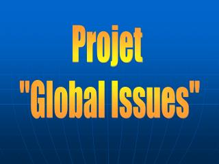 "Projet  ""Global Issues"""