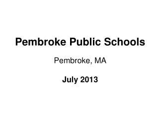 Pembroke Public Schools Pembroke, MA July 2013