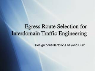 Egress Route Selection for Interdomain Traffic Engineering