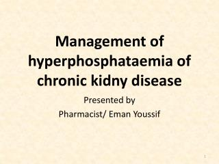 Management of  hyperphosphataemia  of chronic  kidny  disease