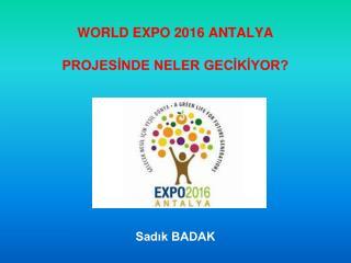 WORLD EXPO 2016 ANTALYA  PROJESİNDE NELER GECİKİYOR?