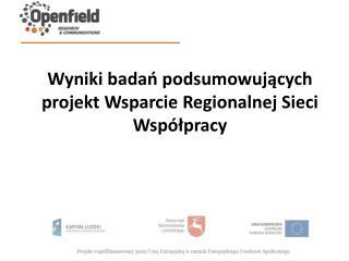 Wyniki badań podsumowujących projekt  Wsparcie  Regionalnej Sieci Współpracy