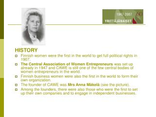 HISTORY Finnish women were the first in the world to get full political rights in 1907.