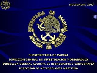 SUBSECRETARIA DE MARINA DIRECCION GENERAL DE INVESTIGACION Y DESARROLLO