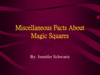 Miscellaneous Facts About Magic Squares