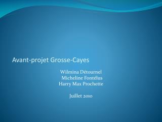 Avant-projet Grosse-Cayes