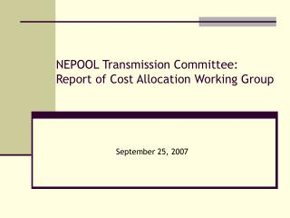 NEPOOL Transmission Committee: Report of Cost Allocation Working Group