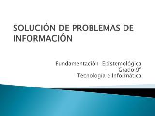 SOLUCIÓN DE PROBLEMAS DE INFORMACIÓN