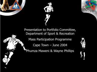 Presentation to Portfolio Committee, Department of Sport & Recreation Mass Participation Programme