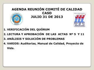 AGENDA REUNIÓN COMITÉ DE CALIDAD CASD   JULIO  31  DE 2013 VERIFICACIÓN DEL QUÓRUM