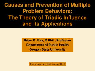 Brian R. Flay, D.Phil., Professor Department of Public Health Oregon State University