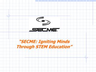 �SECME: Igniting Minds Through STEM Education�