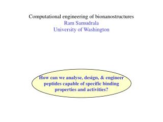 Computational engineering of bionanostructures Ram Samudrala University of Washington
