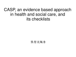 CASP, an evidence based approach in health and social care, and  its checklists