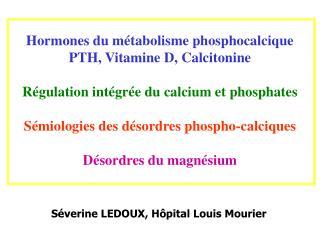 Hormones du métabolisme phosphocalcique PTH, Vitamine D, Calcitonine