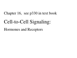 Chapter 16,  see p330 in text book Cell-to-Cell Signaling: Hormones and Receptors