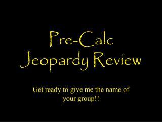 Pre-Calc Jeopardy Review
