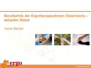 Berufsethik der ErgotherapeutInnen Österreichs – aktueller Stand Irene Benke