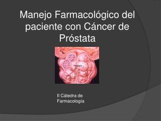 Manejo Farmacológico del paciente con Cáncer de Próstata