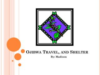 Ojibwa Travel, and Shelter