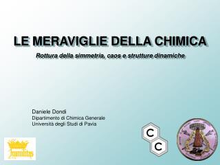 LE MERAVIGLIE DELLA CHIMICA Rottura della simmetria, caos e strutture dinamiche