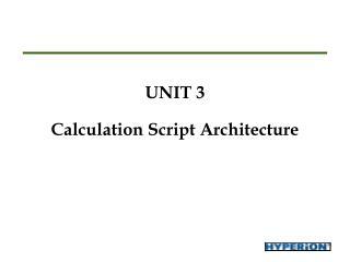 UNIT 3 Calculation Script Architecture