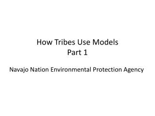 How Tribes Use  Models Part 1