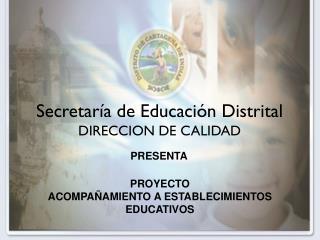 Secretaría de Educación Distrital DIRECCION DE CALIDAD