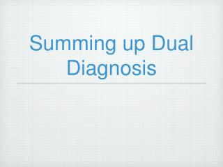 Summing up Dual Diagnosis
