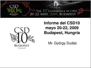 Informe del CSD10  mayo 20-22, 2009 Budapest, Hungr�a