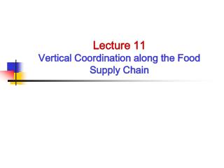 Lecture 11 Vertical Coordination along the Food Supply Chain