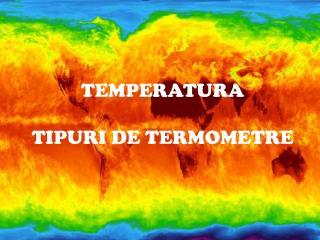 TEMPERATURA TIPURI DE TERMOMETRE