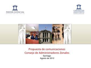 Propuesta de comunicaciones   Consejo de Administradores Zonales Santiago  Agosto de 2012