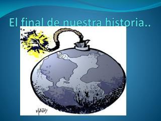 El final de nuestra historia..