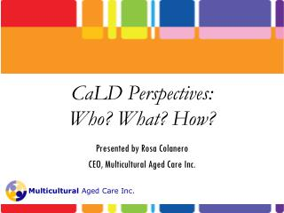CaLD Perspectives: Who? What? How?
