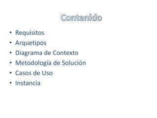 Requisitos Arquetipos Diagrama de Contexto Metodología de Solución Casos de Uso Instancia