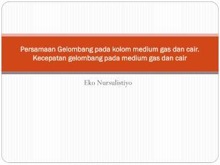 Persamaan Gelombang pada kolom medium gas dan cair. Kecepatan gelombang pada medium gas dan cair