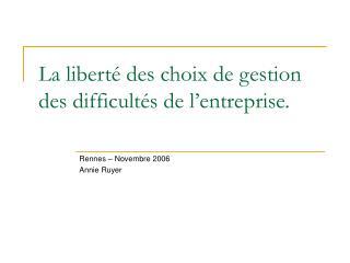 La liberté des choix de gestion des difficultés de l'entreprise.