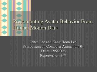 Precomputing Avatar Behavior From Human Motion Data