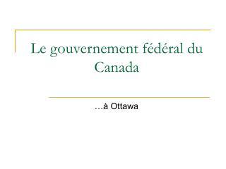 Le gouvernement f�d�ral du Canada