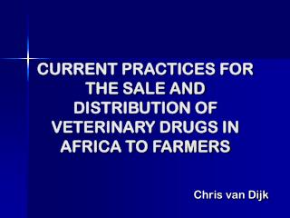 CURRENT PRACTICES FOR THE SALE AND DISTRIBUTION OF VETERINARY DRUGS IN AFRICA TO FARMERS
