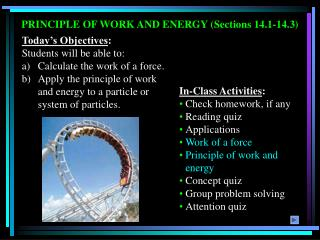 PRINCIPLE OF WORK AND ENERGY Sections 14.1-14.3