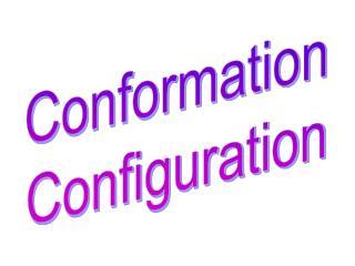 Conformation Configuration