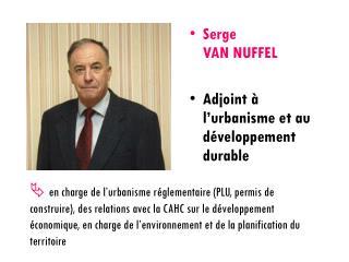 Serge                   VAN NUFFEL Adjoint à l'urbanisme et au développement durable