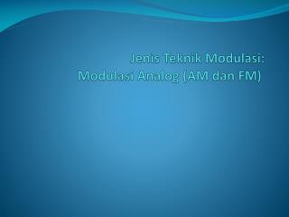 Jenis Teknik Modulasi :  Modulasi Analog (AM  dan  FM )