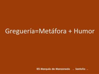 Greguería=Metáfora + Humor