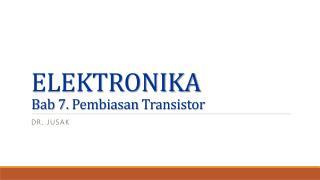 ELEKTRONIKA Bab 7.  Pembiasan  Transistor